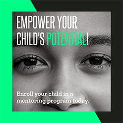 "A black and white photo of a child's face cropped to the eyes and nose with white and green text overlaid reading, ""Empower Your Child's Potential! Enroll your child in a mentoring program today."""