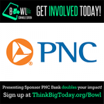 Get Involved Today: Presenting Sponsor PNC Bank PNC Bank doubles your impact through Bowl for Kids Sake